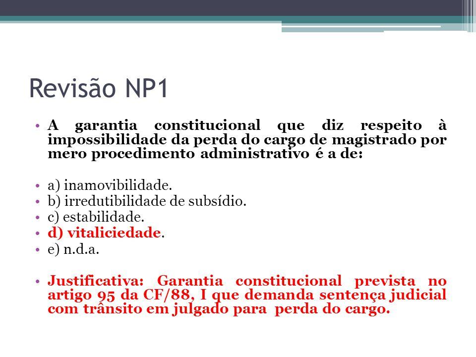 Revisão NP1 A garantia constitucional que diz respeito à impossibilidade da perda do cargo de magistrado por mero procedimento administrativo é a de: