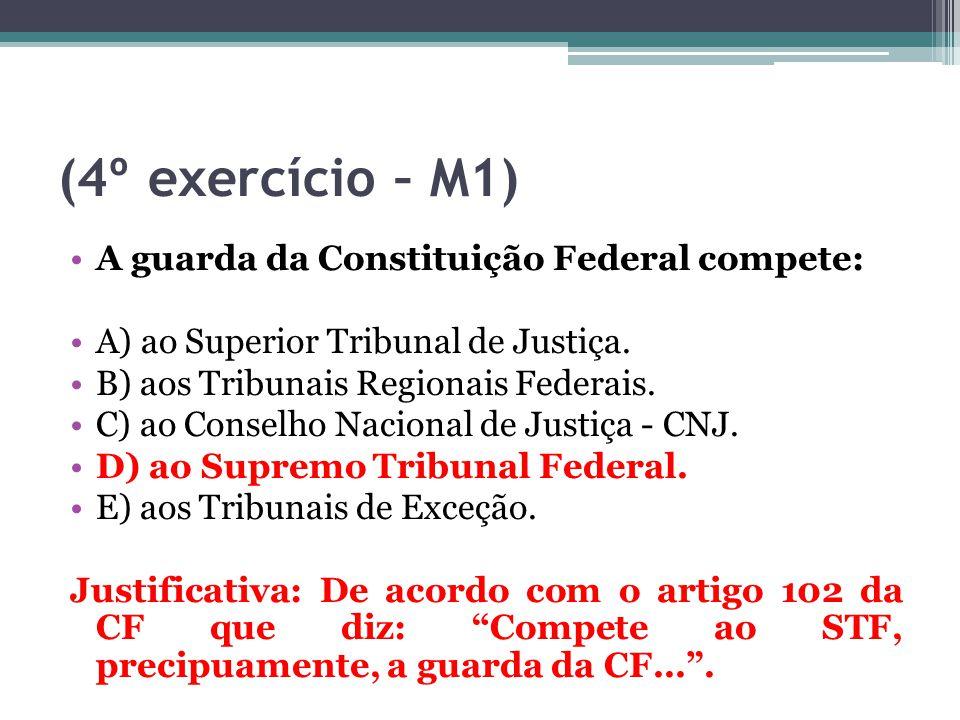(4º exercício – M1) A guarda da Constituição Federal compete: A) ao Superior Tribunal de Justiça. B) aos Tribunais Regionais Federais. C) ao Conselho