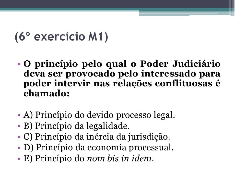 (6º exercício M1) O princípio pelo qual o Poder Judiciário deva ser provocado pelo interessado para poder intervir nas relações conflituosas é chamado