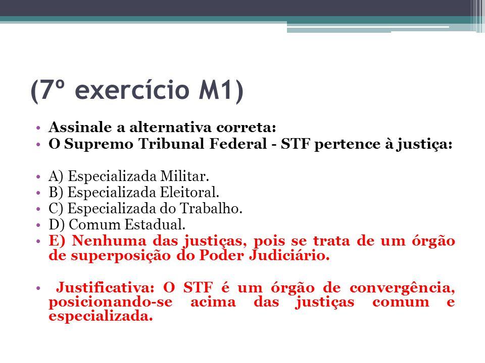 (7º exercício M1) Assinale a alternativa correta: O Supremo Tribunal Federal - STF pertence à justiça: A) Especializada Militar. B) Especializada Elei