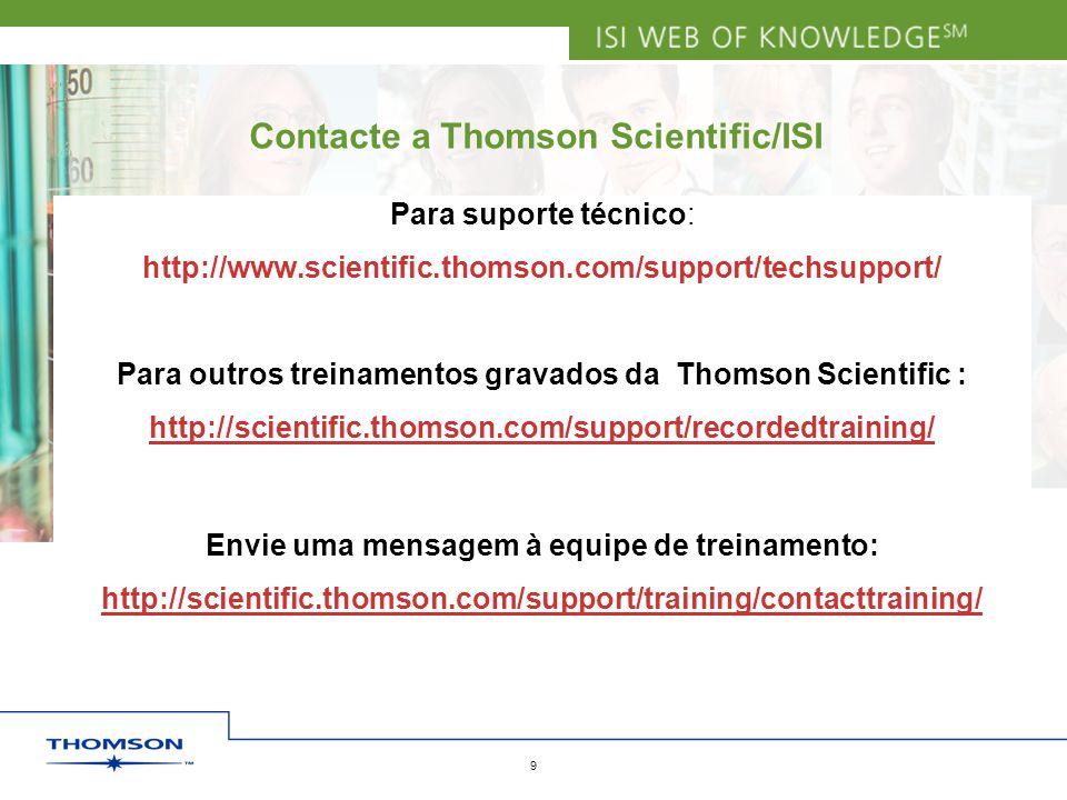 9 Contacte a Thomson Scientific/ISI Para suporte técnico: http://www.scientific.thomson.com/support/techsupport/ Para outros treinamentos gravados da