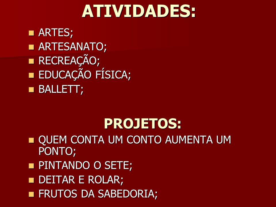 ATIVIDADES: ATIVIDADES: ARTES; ARTES; ARTESANATO; ARTESANATO; RECREAÇÃO; RECREAÇÃO; EDUCAÇÃO FÍSICA; EDUCAÇÃO FÍSICA; BALLETT; BALLETT;PROJETOS: QUEM