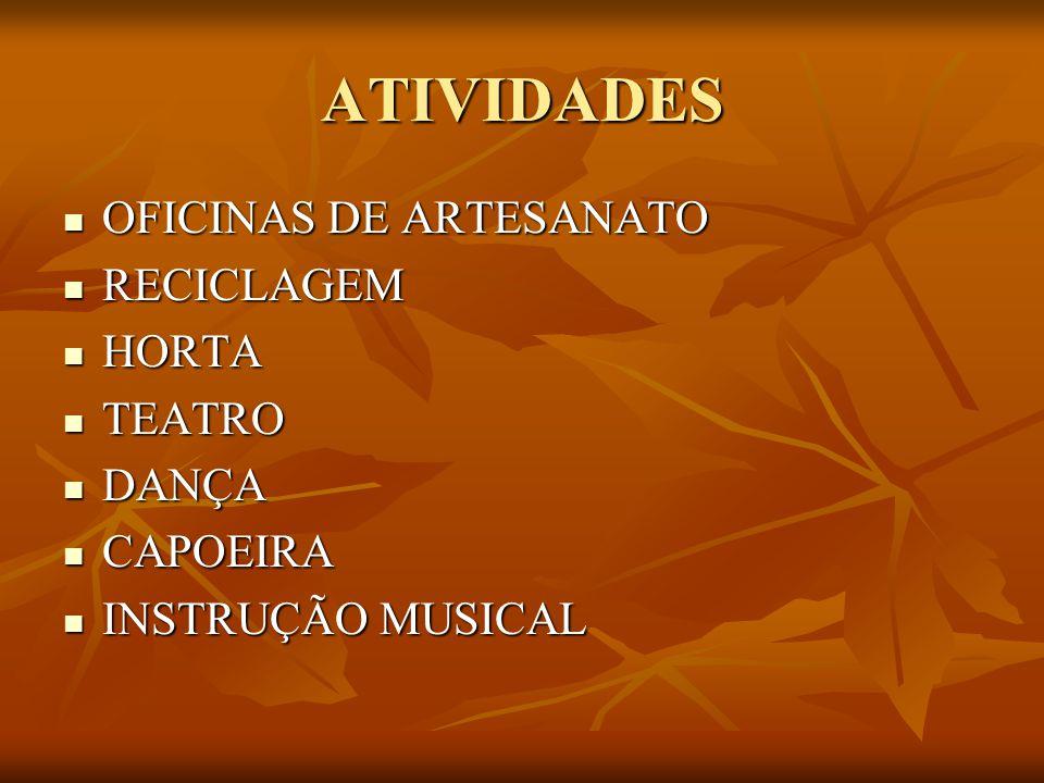ATIVIDADES OFICINAS DE ARTESANATO OFICINAS DE ARTESANATO RECICLAGEM RECICLAGEM HORTA HORTA TEATRO TEATRO DANÇA DANÇA CAPOEIRA CAPOEIRA INSTRUÇÃO MUSIC