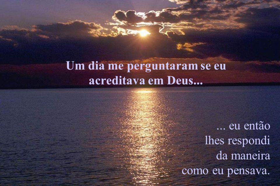 Deus é constante e perene.É divino.