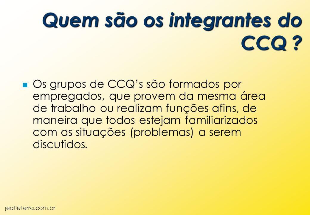jeat@terra.com.br n Os grupos de CCQ's são formados por empregados, que provem da mesma área de trabalho ou realizam funções afins, de maneira que todos estejam familiarizados com as situações (problemas) a serem discutidos.