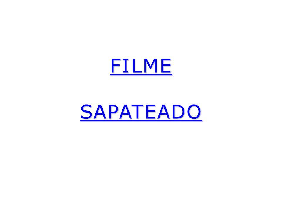 FILME SAPATEADO FILME SAPATEADO