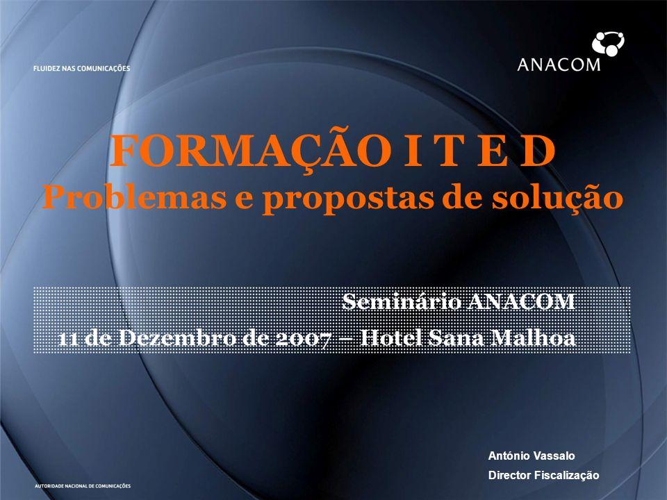 Evolução das Entidades Formadoras designadas pela ANACOM Entidades formadoras designadas em 2oo7: 4 Entidades formadoras designadas em 2oo5: 3 Entidades formadoras designadas em 2oo6: 7 Total entidades formadoras: 14 1
