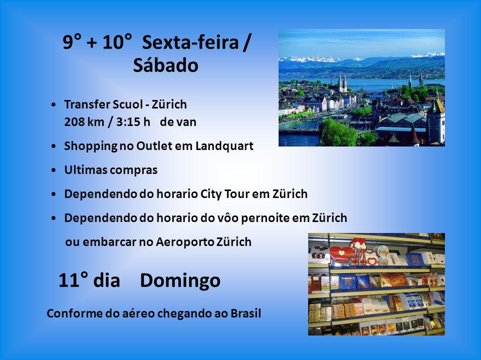 9° + 10° Sexta-feira / Sábado Transfer Scuol - Zürich 208 km / 3:15 h de van Shopping no Outlet em Landquart Ultimas compras Dependendo do horario Cit