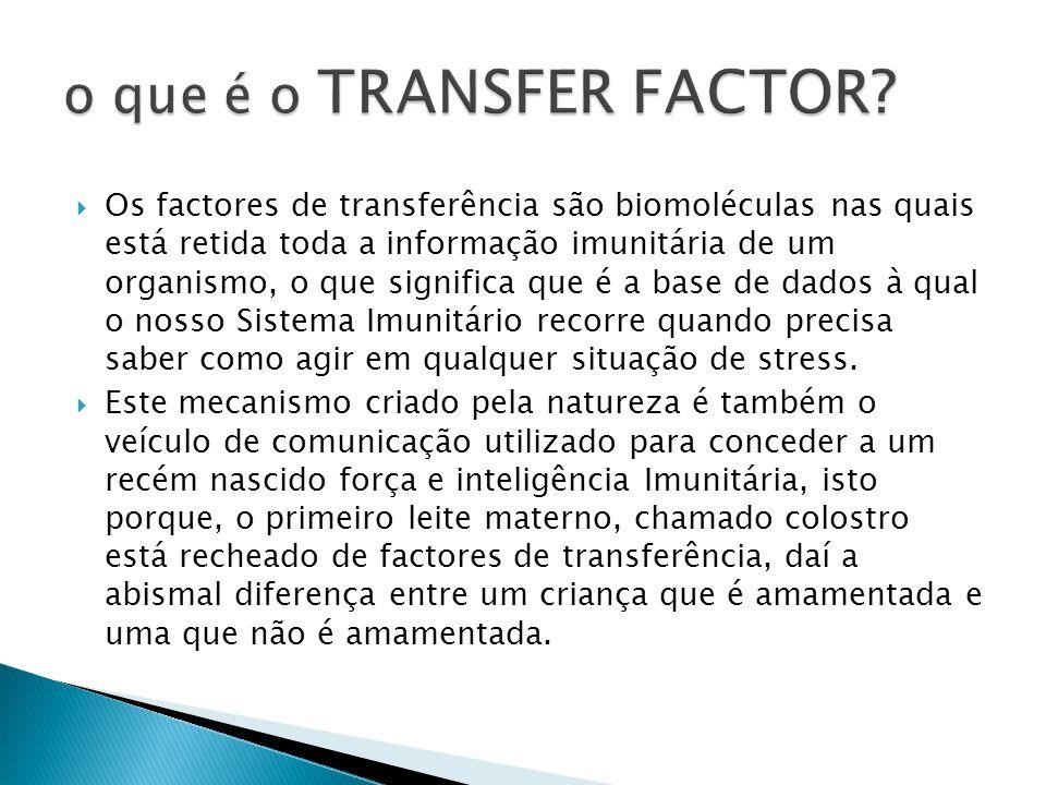  Os factores de transferência são biomoléculas nas quais está retida toda a informação imunitária de um organismo, o que significa que é a base de da