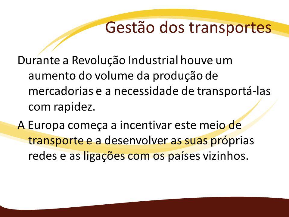 Gestão dos transportes Durante a Revolução Industrial houve um aumento do volume da produção de mercadorias e a necessidade de transportá-las com rapi