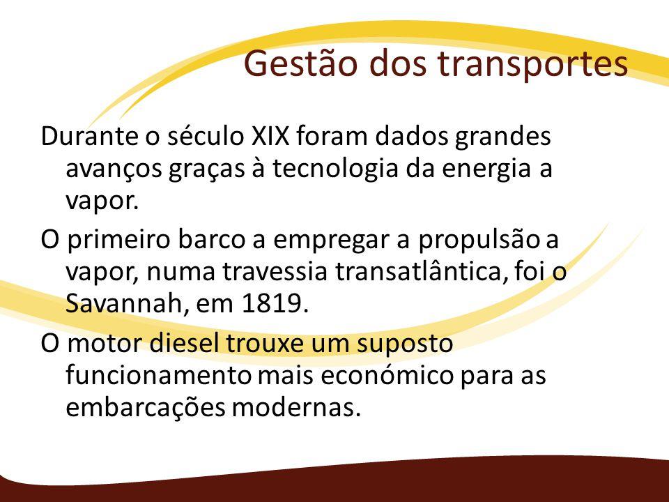 Gestão dos transportes Durante o século XIX foram dados grandes avanços graças à tecnologia da energia a vapor. O primeiro barco a empregar a propulsã