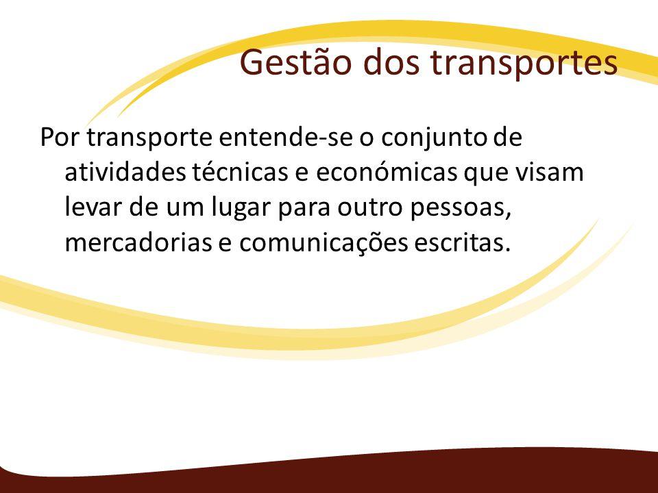 Gestão dos transportes Por transporte entende-se o conjunto de atividades técnicas e económicas que visam levar de um lugar para outro pessoas, mercad