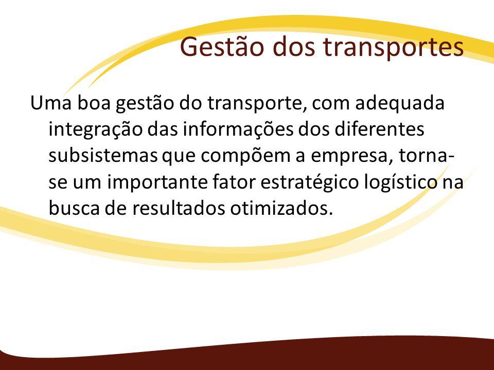 Gestão dos transportes Uma boa gestão do transporte, com adequada integração das informações dos diferentes subsistemas que compõem a empresa, torna-