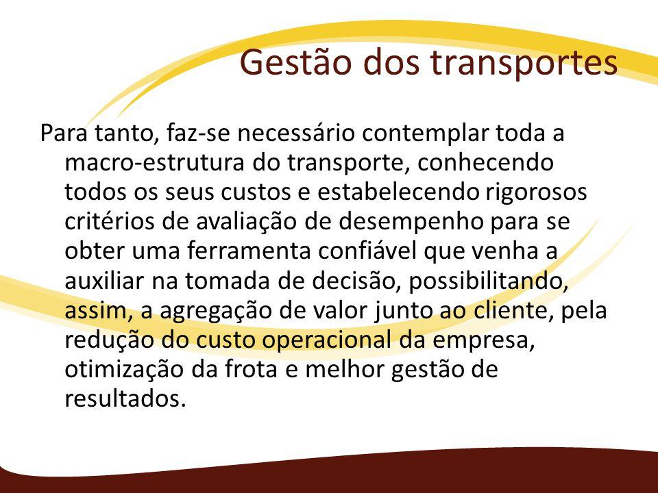 Gestão dos transportes Para tanto, faz-se necessário contemplar toda a macro-estrutura do transporte, conhecendo todos os seus custos e estabelecendo
