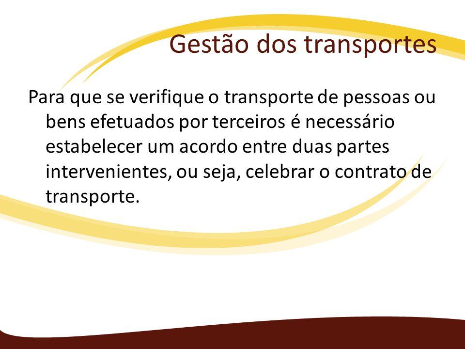 Gestão dos transportes Para que se verifique o transporte de pessoas ou bens efetuados por terceiros é necessário estabelecer um acordo entre duas par