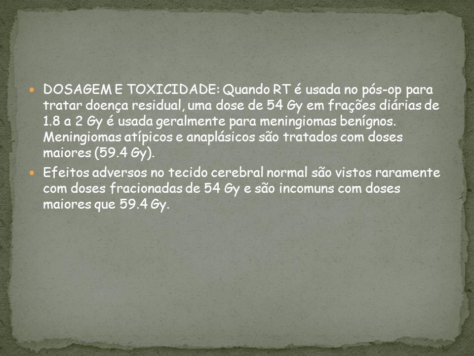 DOSAGEM E TOXICIDADE: Quando RT é usada no pós-op para tratar doença residual, uma dose de 54 Gy em frações diárias de 1.8 a 2 Gy é usada geralmente p