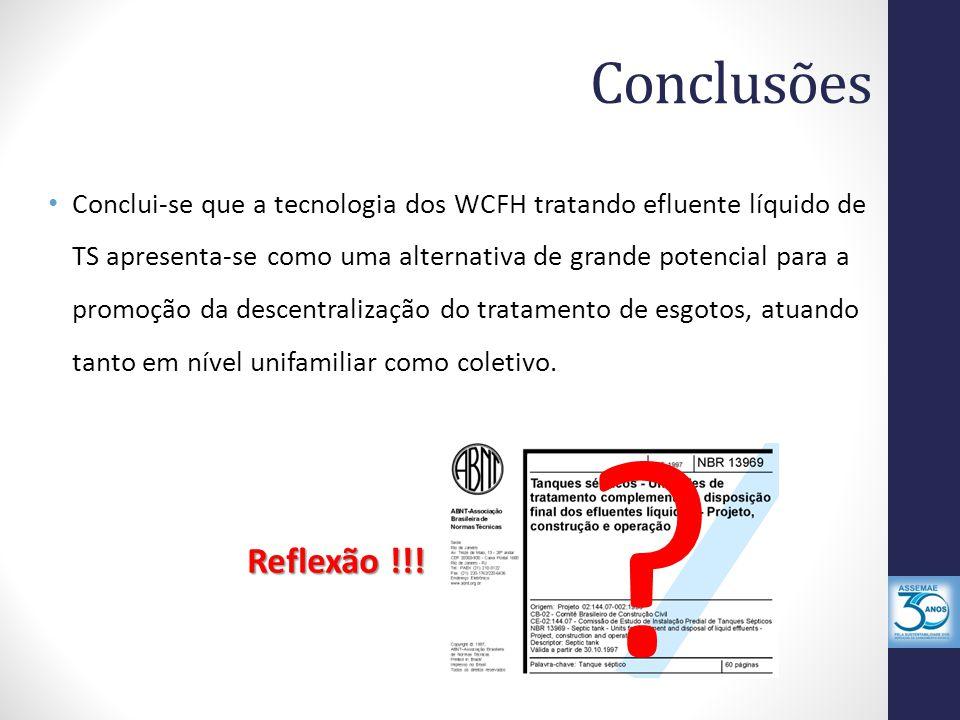 Conclusões Conclui-se que a tecnologia dos WCFH tratando efluente líquido de TS apresenta-se como uma alternativa de grande potencial para a promoção da descentralização do tratamento de esgotos, atuando tanto em nível unifamiliar como coletivo.
