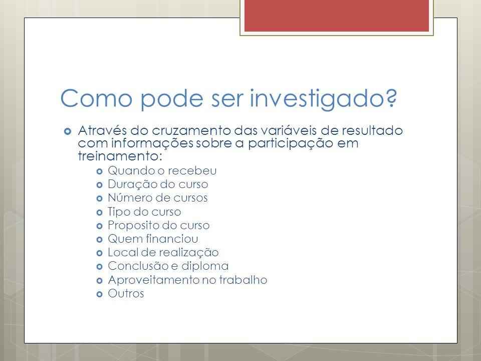 Como pode ser investigado?  Através do cruzamento das variáveis de resultado com informações sobre a participação em treinamento:  Quando o recebeu