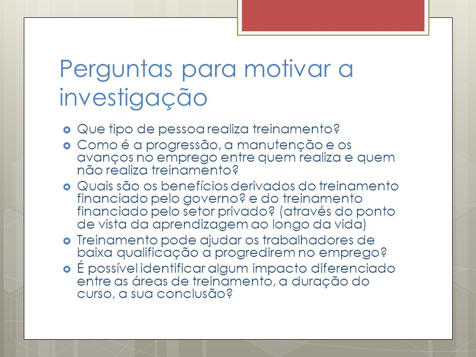 Perguntas para motivar a investigação  Que tipo de pessoa realiza treinamento?  Como é a progressão, a manutenção e os avanços no emprego entre quem
