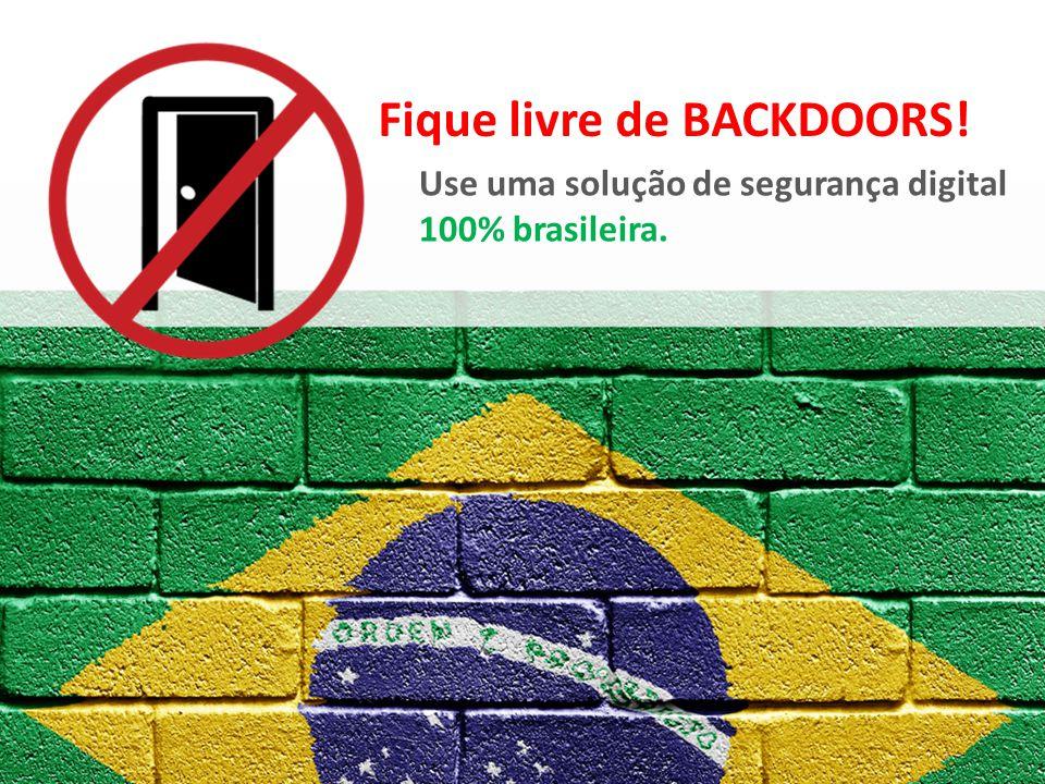 Fique livre de BACKDOORS! Use uma solução de segurança digital 100% brasileira.