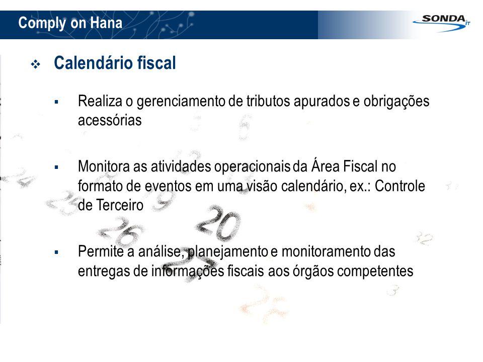  Calendário fiscal  Realiza o gerenciamento de tributos apurados e obrigações acessórias  Monitora as atividades operacionais da Área Fiscal no for