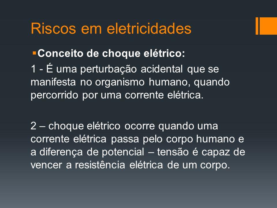 Riscos em eletricidades  Conceito de choque elétrico: 1 - É uma perturbação acidental que se manifesta no organismo humano, quando percorrido por uma