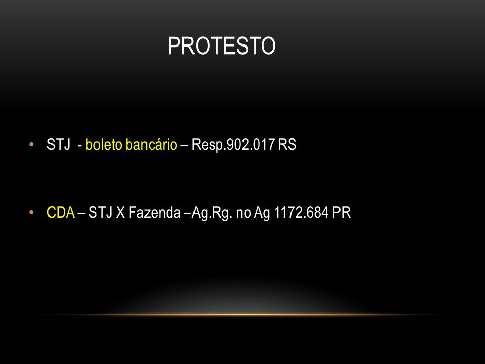 PROTESTO STJ - boleto bancário – Resp.902.017 RS CDA – STJ X Fazenda –Ag.Rg. no Ag 1172.684 PR