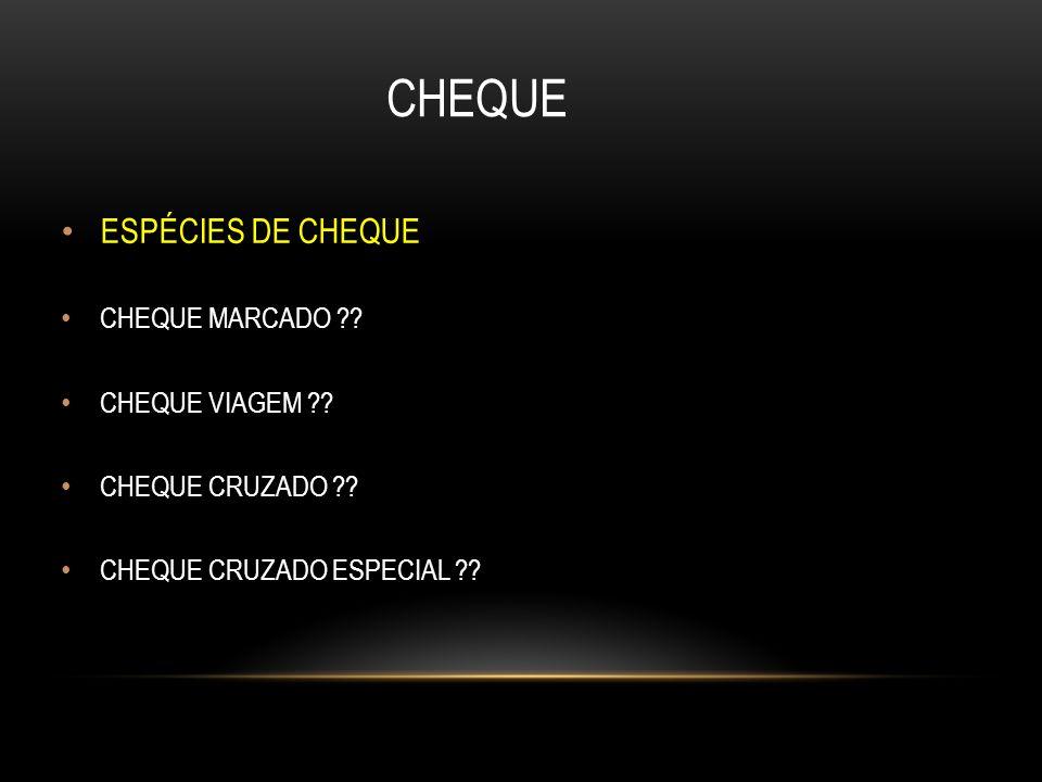 CHEQUE ESPÉCIES DE CHEQUE CHEQUE MARCADO ?? CHEQUE VIAGEM ?? CHEQUE CRUZADO ?? CHEQUE CRUZADO ESPECIAL ??