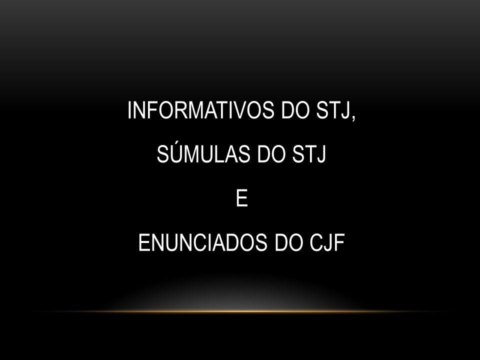 INFORMATIVOS DO STJ, SÚMULAS DO STJ E ENUNCIADOS DO CJF