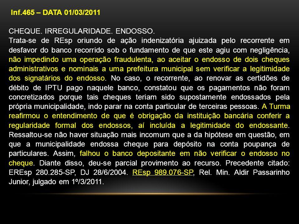 Inf.465 – DATA 01/03/2011 CHEQUE. IRREGULARIDADE. ENDOSSO. Trata-se de REsp oriundo de ação indenizatória ajuizada pelo recorrente em desfavor do banc