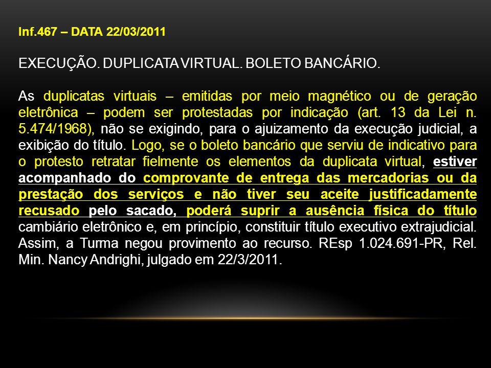 Inf.467 – DATA 22/03/2011 EXECUÇÃO. DUPLICATA VIRTUAL. BOLETO BANCÁRIO. As duplicatas virtuais – emitidas por meio magnético ou de geração eletrônica