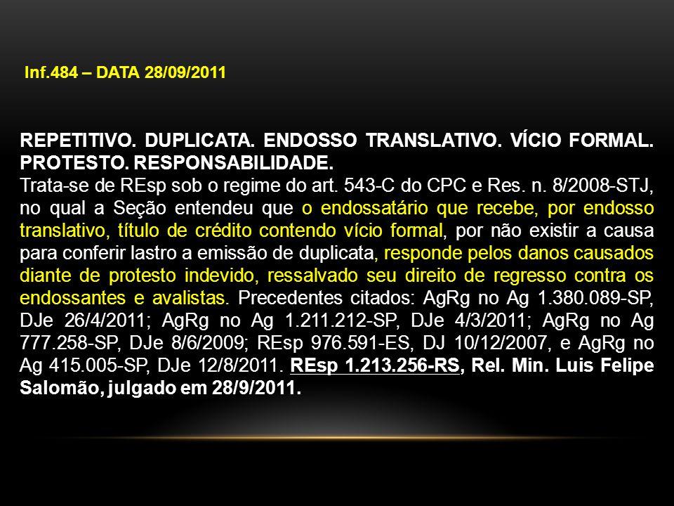 Inf.484 – DATA 28/09/2011 REPETITIVO. DUPLICATA. ENDOSSO TRANSLATIVO. VÍCIO FORMAL. PROTESTO. RESPONSABILIDADE. Trata-se de REsp sob o regime do art.