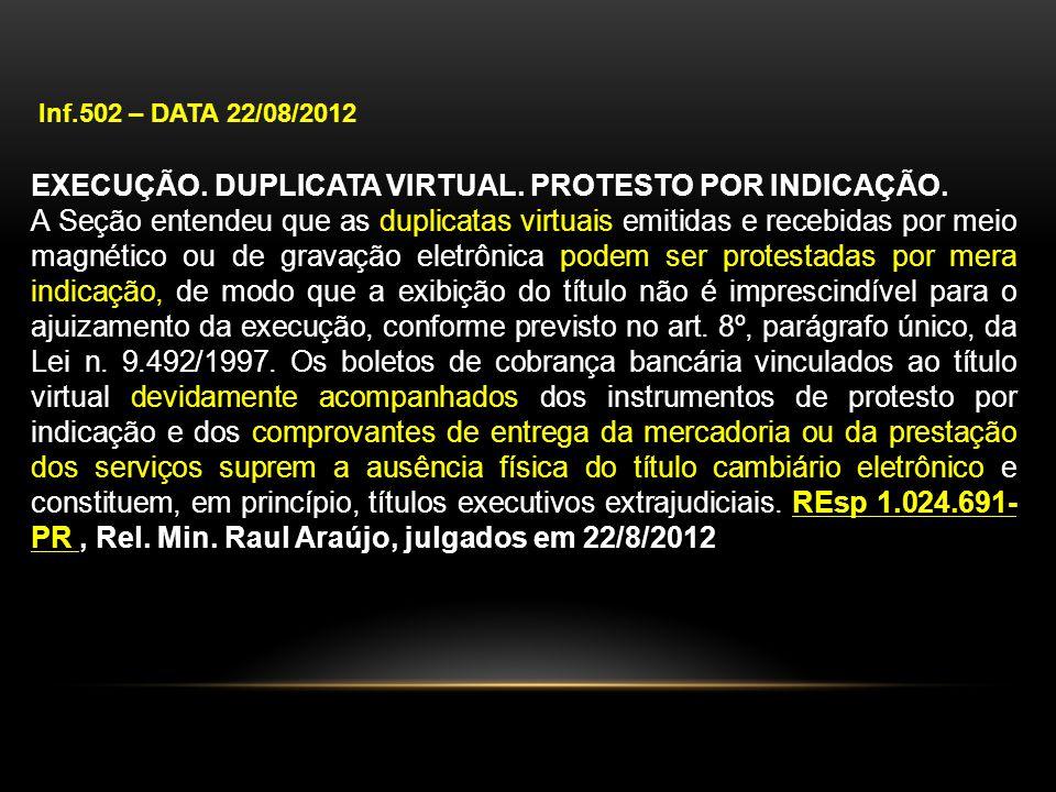 Inf.502 – DATA 22/08/2012 EXECUÇÃO. DUPLICATA VIRTUAL. PROTESTO POR INDICAÇÃO. A Seção entendeu que as duplicatas virtuais emitidas e recebidas por me