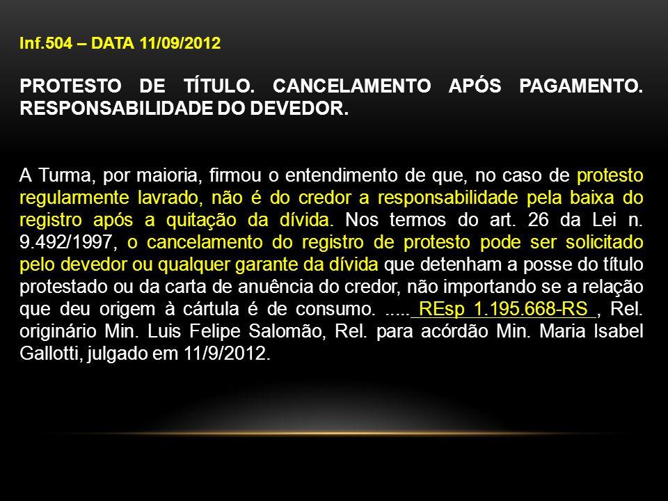 Inf.504 – DATA 11/09/2012 PROTESTO DE TÍTULO. CANCELAMENTO APÓS PAGAMENTO. RESPONSABILIDADE DO DEVEDOR. A Turma, por maioria, firmou o entendimento de