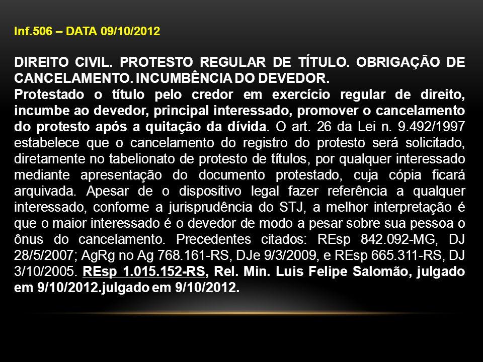 Inf.506 – DATA 09/10/2012 DIREITO CIVIL. PROTESTO REGULAR DE TÍTULO. OBRIGAÇÃO DE CANCELAMENTO. INCUMBÊNCIA DO DEVEDOR. Protestado o título pelo credo