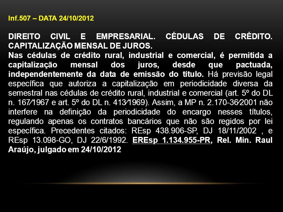 Inf.507 – DATA 24/10/2012 DIREITO CIVIL E EMPRESARIAL. CÉDULAS DE CRÉDITO. CAPITALIZAÇÃO MENSAL DE JUROS. Nas cédulas de crédito rural, industrial e c