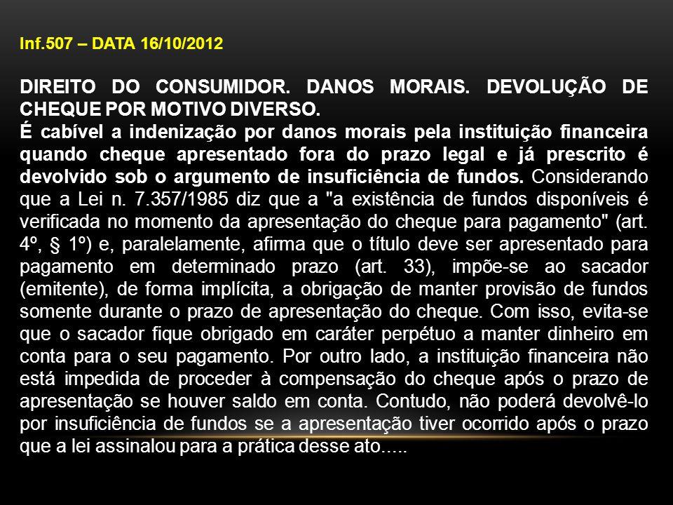 Inf.507 – DATA 16/10/2012 DIREITO DO CONSUMIDOR. DANOS MORAIS. DEVOLUÇÃO DE CHEQUE POR MOTIVO DIVERSO. É cabível a indenização por danos morais pela i