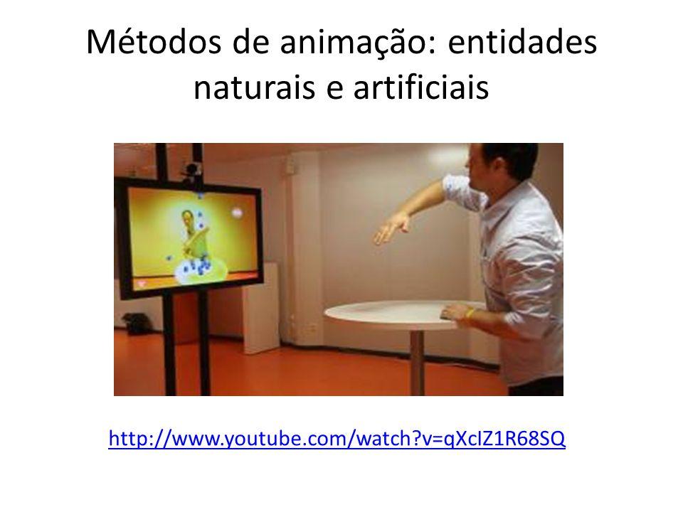 Métodos de animação: entidades naturais e artificiais http://www.youtube.com/watch?v=qXcIZ1R68SQ