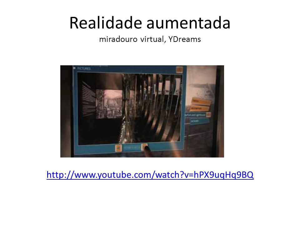 Realidade aumentada miradouro virtual, YDreams http://www.youtube.com/watch v=hPX9uqHq9BQ