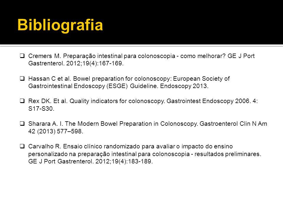  Cremers M. Preparação intestinal para colonoscopia - como melhorar? GE J Port Gastrenterol. 2012;19(4):167-169.  Hassan C et al. Bowel preparation