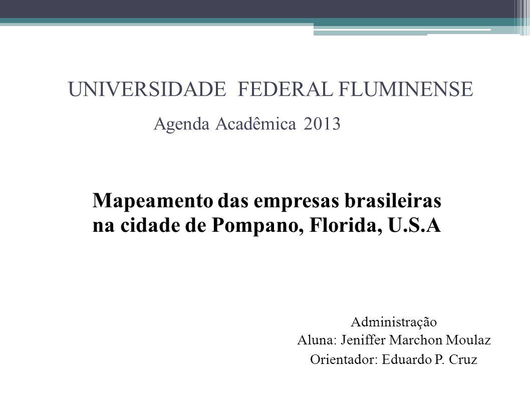 UNIVERSIDADE FEDERAL FLUMINENSE Agenda Acadêmica 2013 Administração Aluna: Jeniffer Marchon Moulaz Orientador: Eduardo P. Cruz Mapeamento das empresas