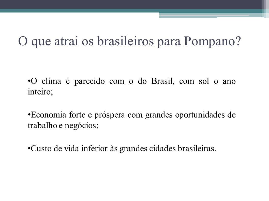 O que atrai os brasileiros para Pompano? O clima é parecido com o do Brasil, com sol o ano inteiro; Economia forte e próspera com grandes oportunidade