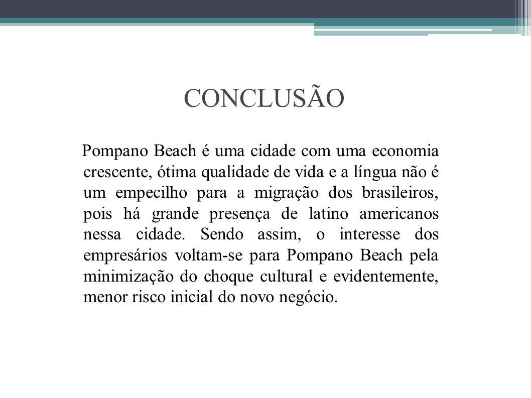 CONCLUSÃO Pompano Beach é uma cidade com uma economia crescente, ótima qualidade de vida e a língua não é um empecilho para a migração dos brasileiros
