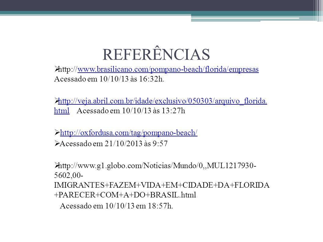 REFERÊNCIAS  http://www.brasilicano.com/pompano-beach/florida/empresas Acessado em 10/10/13 às 16:32h.www.brasilicano.com/pompano-beach/florida/empre