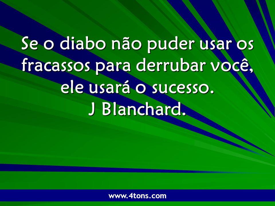 Pr. Marcelo Augusto de Carvalho 1 Se o diabo não puder usar os fracassos para derrubar você, ele usará o sucesso. J Blanchard. www.4tons.com