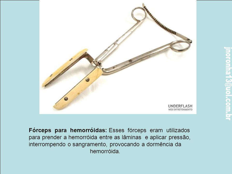 Ecraseur (1870): Era usado para cortar hemorróidas e tumores do ovário ou do útero.