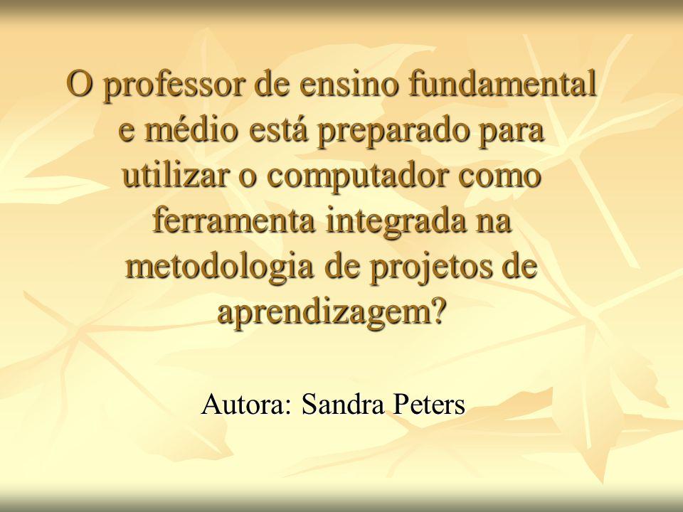 O professor de ensino fundamental e médio está preparado para utilizar o computador como ferramenta integrada na metodologia de projetos de aprendizag