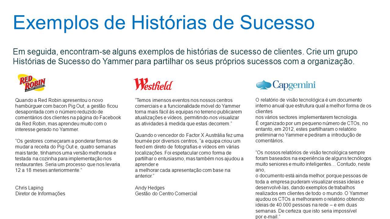Exemplos de Histórias de Sucesso Em seguida, encontram-se alguns exemplos de histórias de sucesso de clientes. Crie um grupo Histórias de Sucesso do Y