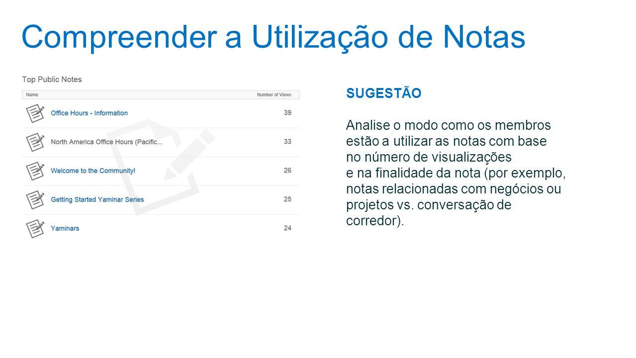 Compreender a Utilização de Notas SUGESTÃO Analise o modo como os membros estão a utilizar as notas com base no número de visualizações e na finalidad