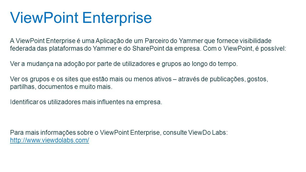 ViewPoint Enterprise A ViewPoint Enterprise é uma Aplicação de um Parceiro do Yammer que fornece visibilidade federada das plataformas do Yammer e do